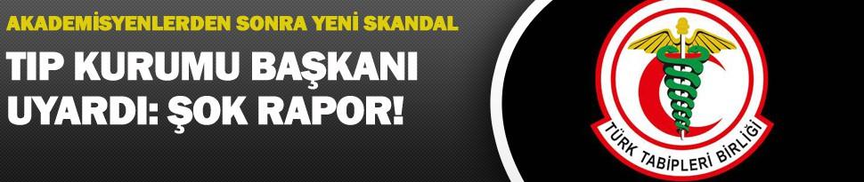 Türk Tabipler Birliği'nden Skandal Rapor!